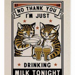 I'm Just Drinking Milk Tonight